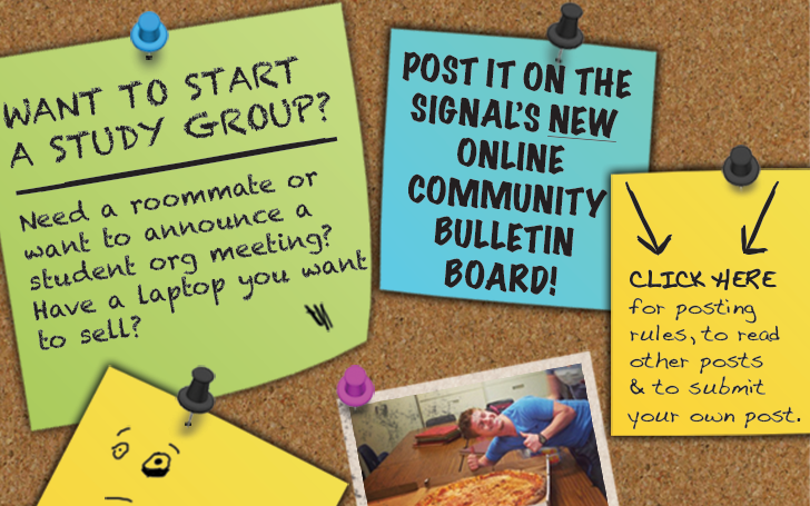 Check out The Signal's new online Community Bulletin Board! Visit http://uhclthesignal.com/wordpress/bulletinboardpage for information about rules of posting and to submit a post.